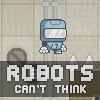 Robots Cant Think - Robot Game