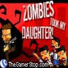 Zombies Took My Daughter!